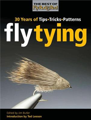 Fly Tying: 30 Years of Tips, Tricks, and Patterns (Вязание мушек: 30 лет, советы, рекомендации, шаблоны) (2010) скачать